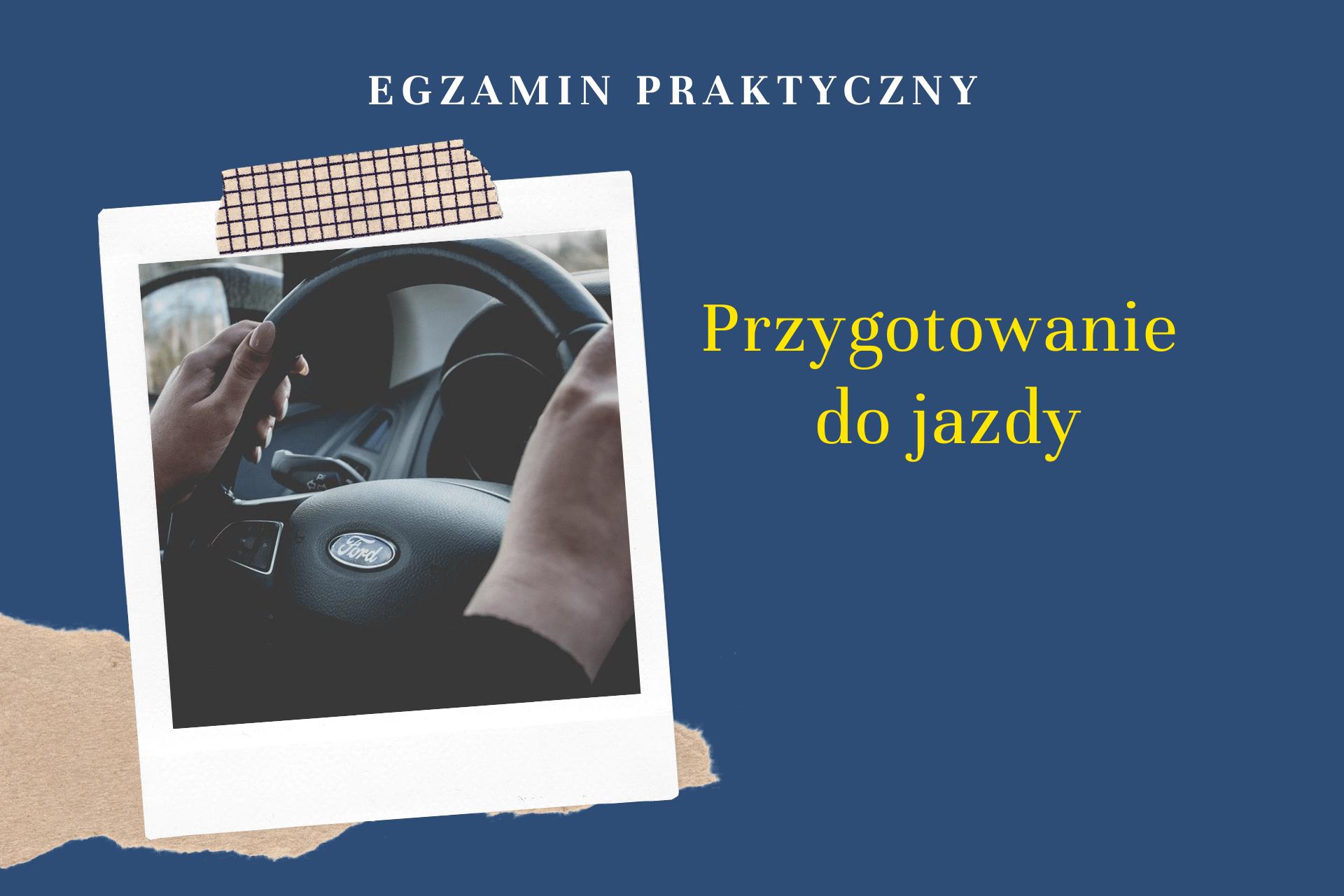 Przygotowanie do jazdy na placu – egzamin praktyczny